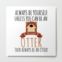 Otter Marten Always Be Yourself Funny Animal Metal Print