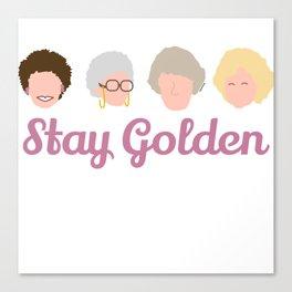 Stay Golden  (Golden Girls Inspired) Canvas Print