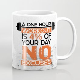 A one hour workout is 4 of your day no excuses Fitness Typography Quotes Coffee Mug