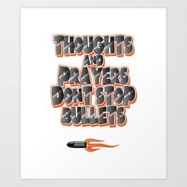 Thoughts & Prayers Don't Stop Bullets Art Print