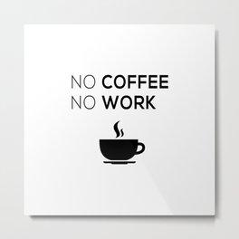 No Coffeee No Worke Metal Print