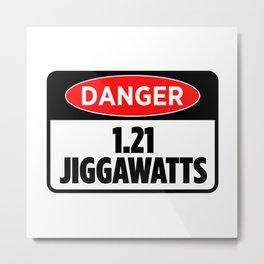 Danger 1.21 Jiggawatts Metal Print