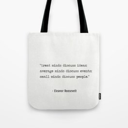 """""""Great minds discuss ideas; average minds discuss events; small minds discuss people."""" Tote Bag"""