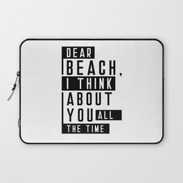 Dear Beach I Think About You All The Time Quote Laptop Sleeve