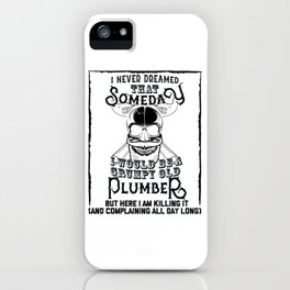I Never Dreamed I Would Be a Grumpy Old Plumber! But Here I am Killing It Funny Plumber Shirt iPhone Case