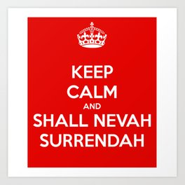 Keep calm and shall nevah surrendah Art Print