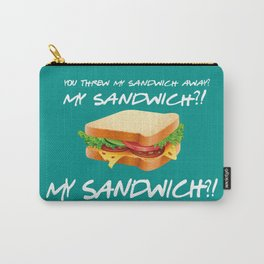 My Sandwich?! - Friends TV Show Carry-All Pouch