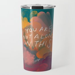 You Are Not Alone In This Travel Mug