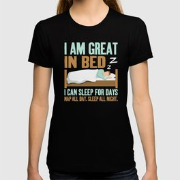 I am Great in Bed Nap All Day  Sleep All Night  Lazy  Weekends T-shirt