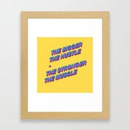 The Bigger the Hustle, The Stronger the Muscle Framed Art Print