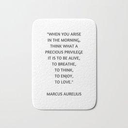 Stoic Philosophy Quote - Marcus Aurelius - What a precious privilege it is to be alive Bath Mat