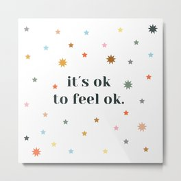 it´s ok to feel ok Metal Print