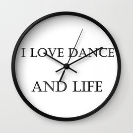 I love dance and life Wall Clock