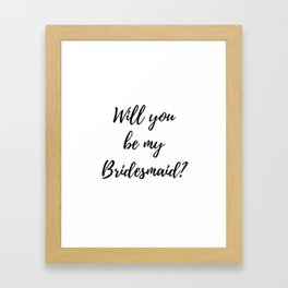 Will You Be My Bridesmaid? Framed Art Print