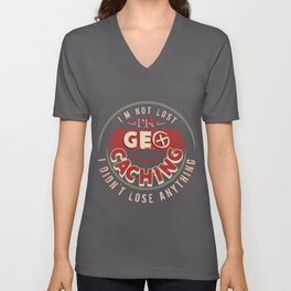 Geocaching- I'm Not Lost I'm Geocaching Unisex V-Neck