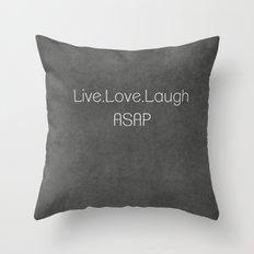 Live,Love,Laugh ASAP Throw Pillow