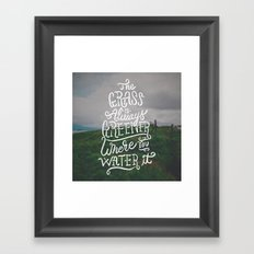 The Grass is Always Greener Where You Water It Framed Art Print