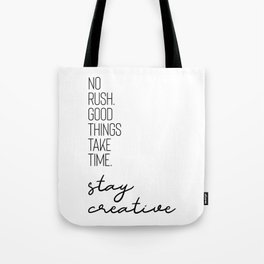 NO RUSH. GOOD THINGS TAKE TIME. STAY CREATIVE. Tote Bag