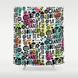 be the change you want to see Shower Curtain