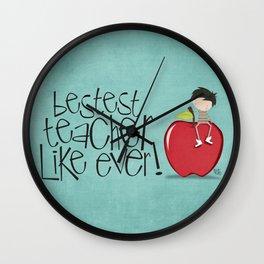 bestest teacher like ever ! boy Wall Clock