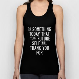 Do Something Today That Your Future Self Will Thank You For Inspirational Life Quote Bedroom Art Unisex Tank Top