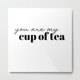 you are my cup of tea Metal Print