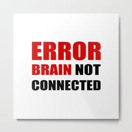 ERROR brain not connected Metal Print