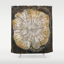 Lets get lost Shower Curtain