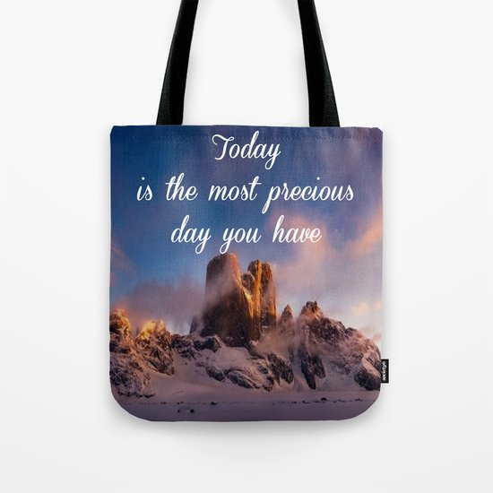 Today is the most precious day you have Tote Bag