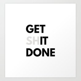 Get Sh(it) Done // Get Shit Done Sticker Art Print