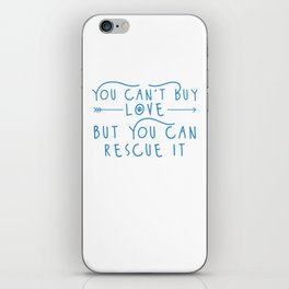 You Can't Buy Love But You Can Rescue It wb iPhone Skin