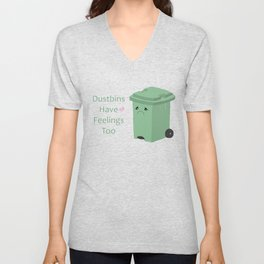 Dustbins have feelings too Unisex V-Neck