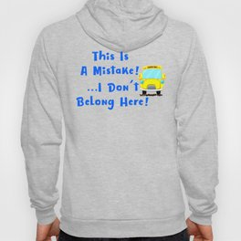 I Dont Belong Here Funny School Hoody