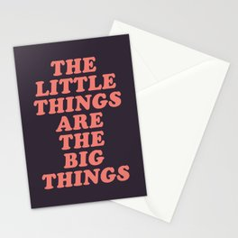 The Little Things Are The Big Things Stationery Cards
