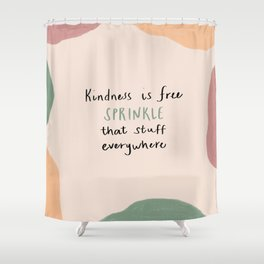 kindness is free sprinkle that stuff everywhere Shower Curtain