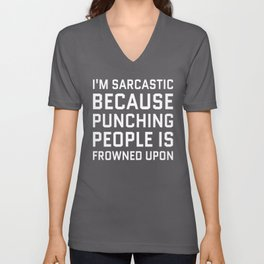 I'M SARCASTIC BECAUSE PUNCHING PEOPLE IS FROWNED UPON (Black & White) Unisex V-Neck