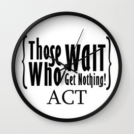 Those who wait get nothing! Wall Clock