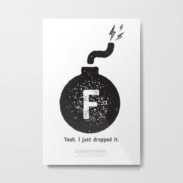 """""""F"""" BOMB Metal Print"""