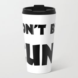 Don't Be A Cunt Travel Mug