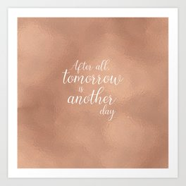 Rose Gold - Tomorrow is Another Day Art Print