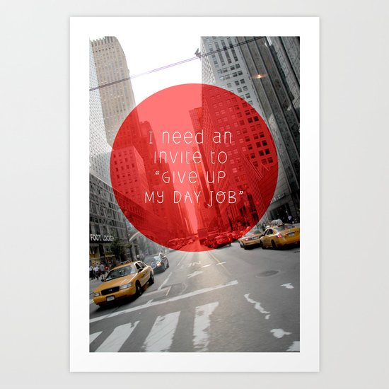 give up my day job Art Print