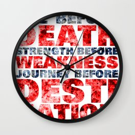 Life before death, strength before weakness, journey before destination Wall Clock