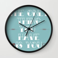 You Are All You Have And... Wall Clock