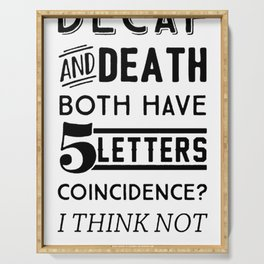 DECAF AND DEATH BOTH HAVE 5 LETTERS COINCIDENCE  I THINK NOT T-SHIRT Serving Tray