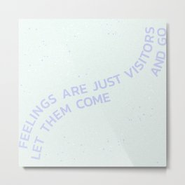 feelings are just visitors let them come and go Metal Print