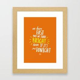 We Burn Fast Framed Art Print