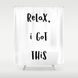 Relax I got this (Black Text on White) Shower Curtain