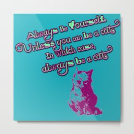 Always Be Yourself (Unless You Can Be a Cat) Metal Print