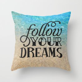 Follow your dream , beach , quotes , inspirational quote Throw Pillow