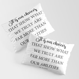 It is our choices Pillow Sham